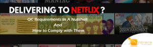 Delivering to Netflix? How to Comply with QC Requirements